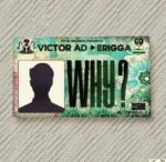 [Music] Download: Victor AD – Why? Ft. Erigga