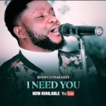 DOWNLOAD GOSPEL SONG: Jimmy D Psalmist – I Need You (+Video)