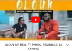 Download VIDEO: Mr Real – Oloun Ft. Phyno x Reminisce feat. DJ Kaywise