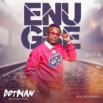 DOWNLOAD INSTRUMENTAL: DotMan – Enu Gbe [FreeBeat]
