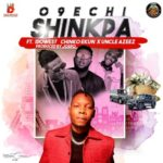 MUSIC O9echi – Shinkpa ft Chinko Ekun x dowest feat Uncle Azeez