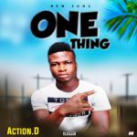 [New Song] Action D – One Thing | Download Mp3