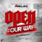 DOWNLOAD Maklris – Open Our Way | hit song
