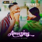 [Music] Pepenazi – Amazing | Mp3