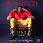VIDEO: Pepenazi – Fine | Download Mp4