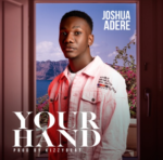 DOWNLOAD MUSIC:: Joshua Adere – Your Hand