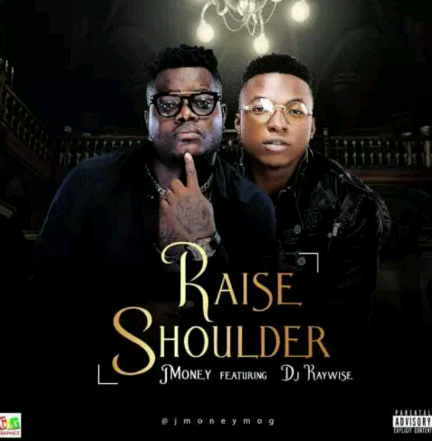 J Money (feat DJ Kaywise) – Raise Shoulder | Download Mp3