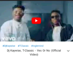 Download VIDEO: DJ Kaywise – (Yes Or No) feat. T Classic