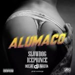 Download Music: Slowdog – Alumaco feat. Ice Prince x Deejay J Masta