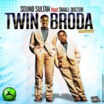 [Download] Sound Sultan Ft. Small Doctor – Twin Broda