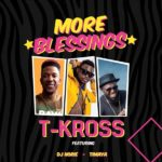 Download Audio: T-Kross – More Blessings Feat. Timaya x DJ Norie