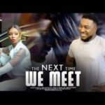 MOVIE: The Next Time We Meet - (watch & download)