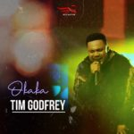 Download Gospel Music: Tim Godfrey – Okaka