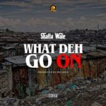 DOWNLOAD Audio: Shatta Wale — What Deh Go On (Prod No joke)