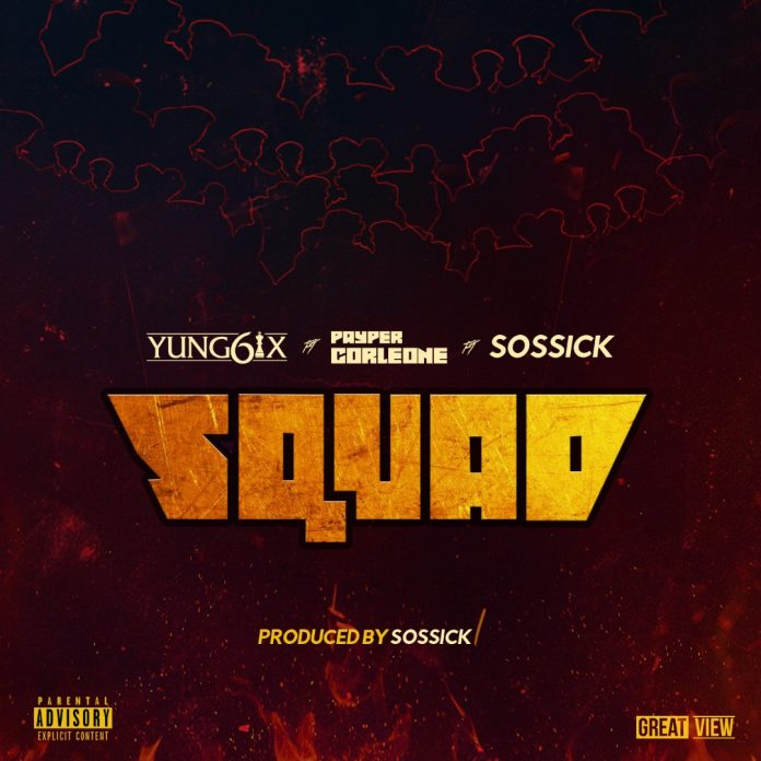 DOWNLOAD MP3: Yung6ix – Squad ft Sossick & Payper Corleone