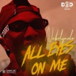 (Music) Download Nakelymalo – All Eyes On Me