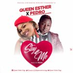 MUSIC: Queen Esther – Stay With Me Ft Pedro