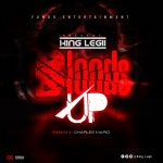 [Music] KinG LeGii – Bloods Up | Download Mp3