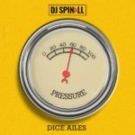 LYRICS: DJ Spinall ft. Dice Ailes – Pressure Lyrics