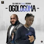 [Music] DOWNLOAD Rema And DJ Big N - Ogologoma