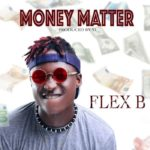 Download Music: Flex B – Money Matter | Mp3