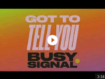 Video: Busy Signal — Got To Tell You » download