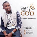 Download Gospel Michael Kolawole – Great And Mighty God (G.M.G)