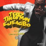 Download Music/Listen: Terry Tha Rapman – Ejeagbo