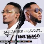 Download Audio – Jay Fashion Ikuwago feat Flavour