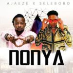 MUSIC x VIDEO: Ajaeze Ft. Selebobo – Nonya