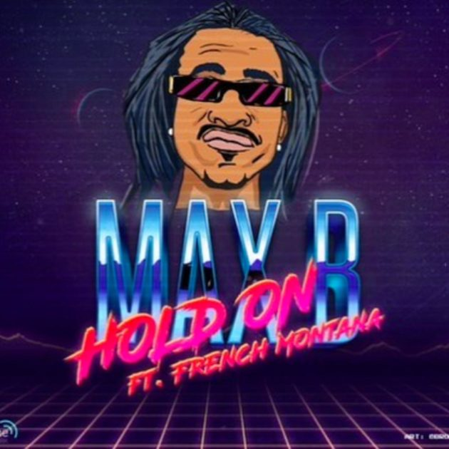 Song:: Download Max B – Hold On Ft. French Montana