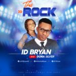 "Download Gospel Music: ID Bryan ft. Dora Silver – ""The ROCK"""