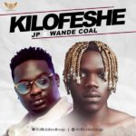 FAST DOWNLOAD: JP Ft. Wande Coal – Kilofeshe