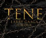 Download Music: Larry Gaaga x Flavour – Tene
