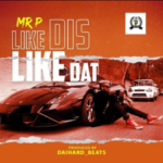 Download Music: Mr P – Like Dis Like Dat
