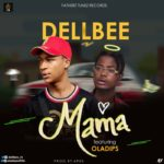Dellbee - Mama ft Oladips » Download