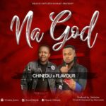 DOWNLOAD MUSIC: Chinedu ft. Flavour – Na God (Prod. Selebobo)