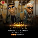 DOWNLOAD AUDIO: OzzyBee – Wig Dance Ft. Zlatan