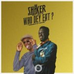 "Download Music: Shaker – ""Who Dey Eat"" ft Joey B"