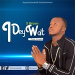 Download Music: X Brown – I Dey Wait (Prod. by Emally)