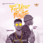 Download Music: Splenkid Ft. Eddy Billz – For Your Matter